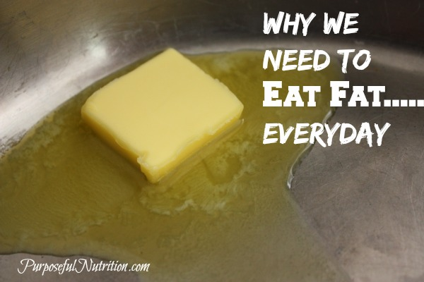 Why We Need to Eat Fat…..Everyday