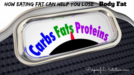 How Eating Fat Can Help You Lose Body Fat