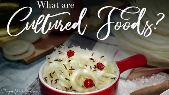 Why You Want to be Eating Cultured Foods