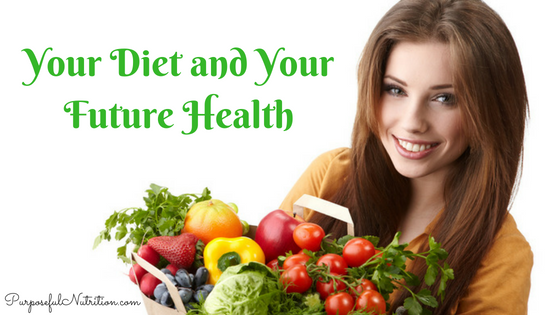 Your Diet and Your Future Health